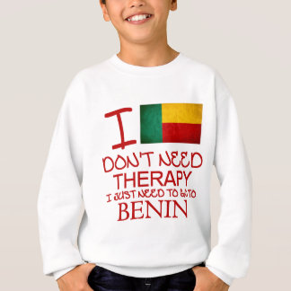 I Don't Need Therapy I Just Need To Go To Benin Sweatshirt