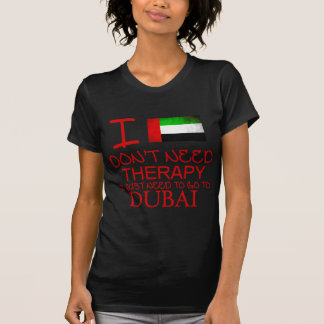 I Don't Need Therapy I Just Need To Go To Dubai T-Shirt