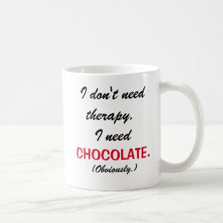 I don't need therapy I need chocolate mug