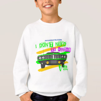 I don't need to appear, I am Sweatshirt