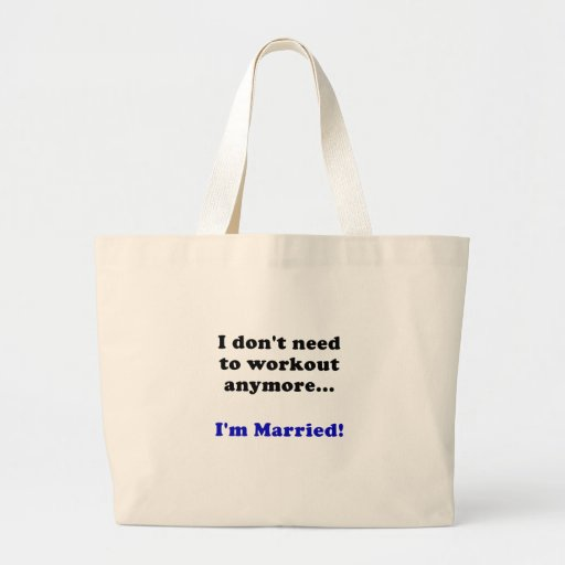 I Dont Need to Workout Anymore Im Married Canvas Bags