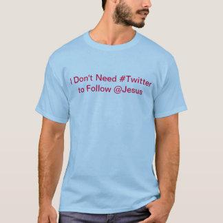 I Don't Need #twitter to follow @jesus Tee