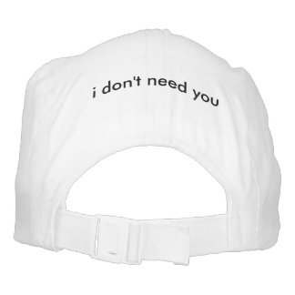 I don't need you. hat