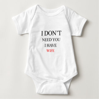 i don't need you i have wife baby bodysuit