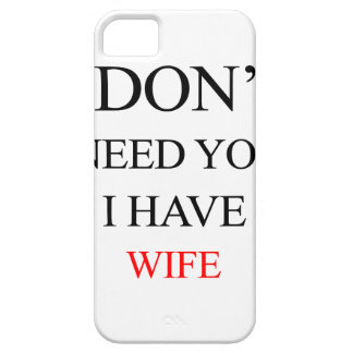 i don't need you i have wife case for the iPhone 5