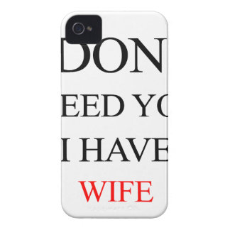 i don't need you i have wife Case-Mate iPhone 4 cases