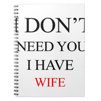 i don't need you i have wife notebook