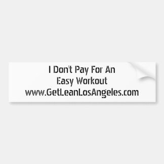 I Don't Pay For An Easy Workout Bumper Sticker