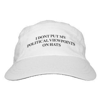 I DON'T PUT MY POLITICAL VIEWPOINTS ON HATS