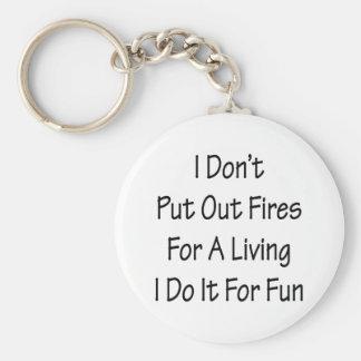 I Don't Put Out Fires For A Living I Do It For Fun Keychain
