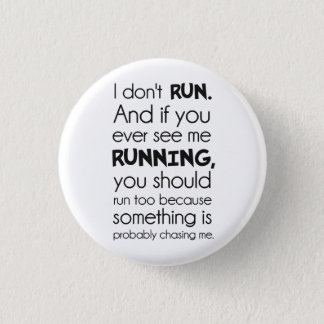 I Don't Run.  Something Is Probably Chasing Me. 1 Inch Round Button