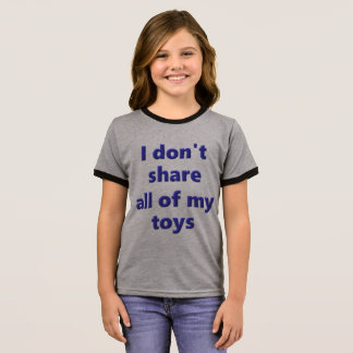 I don't share all of my toys ringer T-Shirt