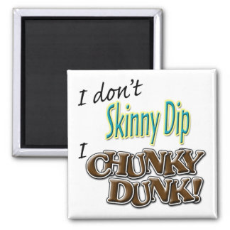 I Don't Skinny Dip, I Chunky Dunk! Magnet