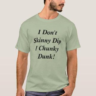 I Don't Skinny Dip I Chunky Dunk! T-Shirt