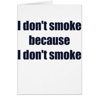 I DONT SMOKE BECAUSE I DONT SMOKE.png Greeting Card