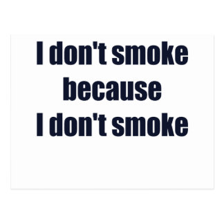 I DONT SMOKE BECAUSE I DONT SMOKE.png Postcard