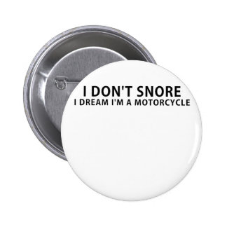 I Dont Snore I Dream Im a Motorcycle 2 Inch Round Button