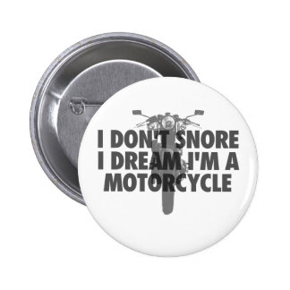 I don't snore I dream I'm a Motorcycle 2 Inch Round Button