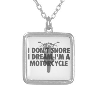 I don't snore I dream I'm a Motorcycle Silver Plated Necklace