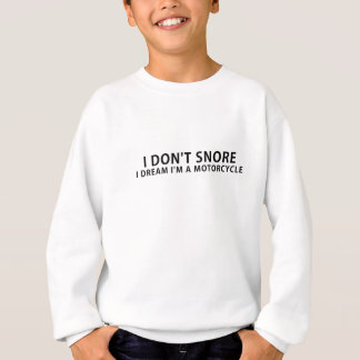 I Dont Snore I Dream Im a Motorcycle Sweatshirt