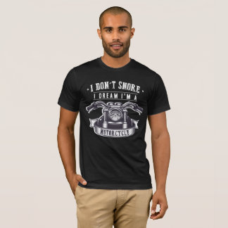 I Don't Snore I Dream I'm a Motorcycle T shirts