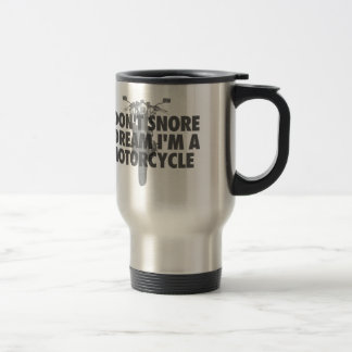 I don't snore I dream I'm a Motorcycle Travel Mug