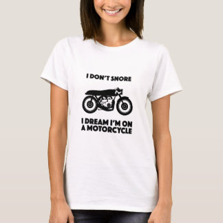 I don't snore I dream I'm on a motorcycle bikers T-Shirt