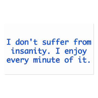 I don't suffer from insanity. business card