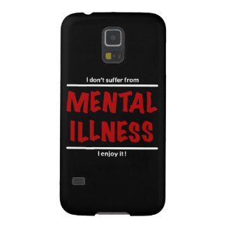 I don't suffer from Mental Illness, I enjoy it! Case For Galaxy S5