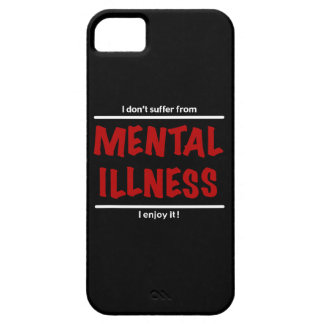 I don't suffer from Mental Illness, I enjoy it! Case For The iPhone 5