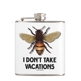 I Don't Take Vacations Honey Bee Beekeeping Humor Hip Flask