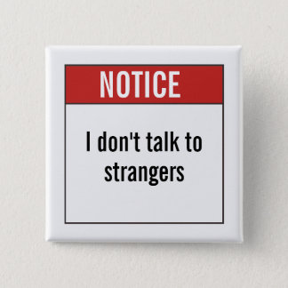 I don't talk to strangers. 2 inch square button