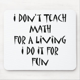 I Don't Teach Math For A Living I Do It For Fun Mouse Pad
