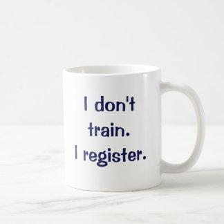 I don't train.  I register. Coffee Mug