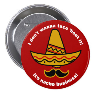 I Dont Wanna Taco Bout It Funny Mexican Sombrero 3 Inch Round Button