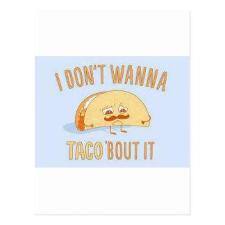 I dont wanna Taco bout it Funny Postcard
