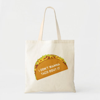 I don't wanna taco bout it! Funny Taco Lovers Tote Bag