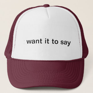 I don't want it to say anything. trucker hat