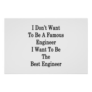 I Don't Want To Be A Famous Engineer I Want To Be Poster