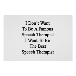 I Don't Want To Be A Famous Speech Therapist I Wan Poster
