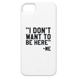 I Don't Want To Be Here iPhone 5 Cover