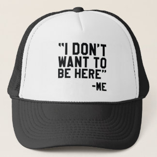I Don't Want To Be Here Trucker Hat