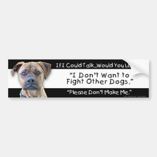 I Don't Want to Fight Other Dogs. Bumper Sticker