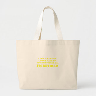 I Dont Want to I Dont Have to You Cant Make Me Large Tote Bag