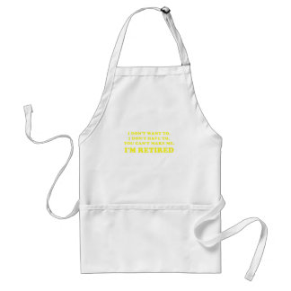 I Dont Want to I Dont Have to You Cant Make Me Standard Apron