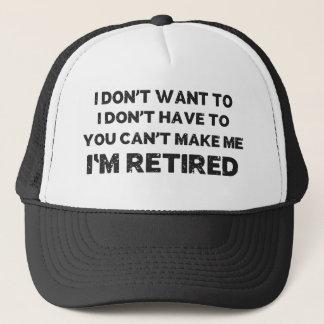 I Don't Want To, You Can't Make Me, I'm Retired Trucker Hat