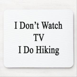 I Don't Watch TV I Do Hiking Mousepads
