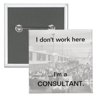 I don't work here  ...I'm a CONSULTANT1 2 Inch Square Button
