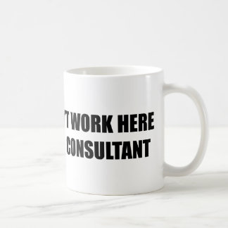 I don't work here. I'm a consultant. Coffee Mug