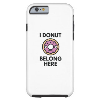I Donut Belong Here Tough iPhone 6 Case